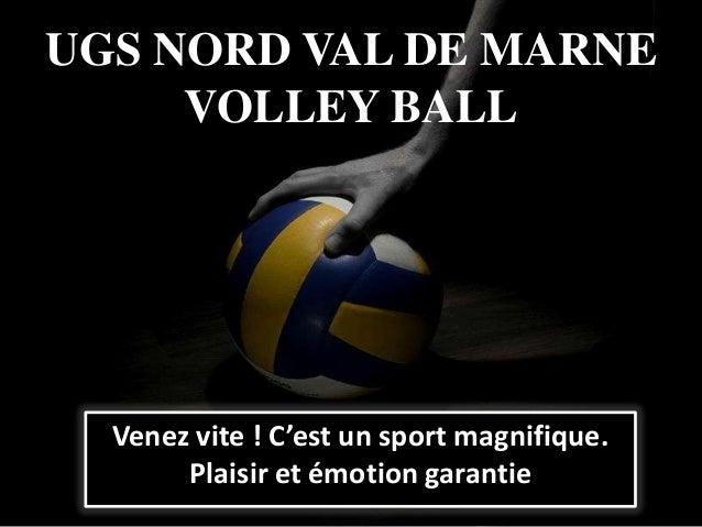 UGS NORD VAL DE MARNEVOLLEY BALLVenez vite ! C'est un sport magnifique.Plaisir et émotion garantie