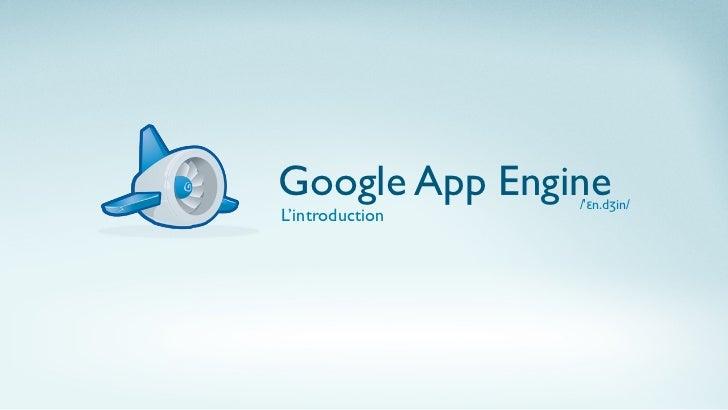Google App Engine/ɛn.dʒin/L'introduction