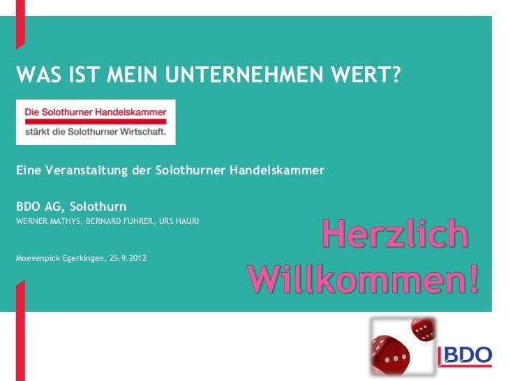 WAS IST MEIN UNTERNEHMEN WERT?Eine Veranstaltung der Solothurner HandelskammerBDO AG, SolothurnWERNER MATHYS, BERNARD FUHR...
