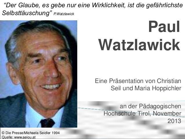 """""""Der Glaube, es gebe nur eine Wirklichkeit, ist die gefährlichste Selbsttäuschung"""" P.Watzlawick  Paul Watzlawick Eine Präs..."""