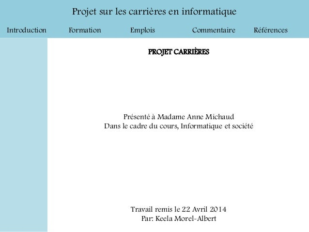 Introduction Formation Emplois Commentaire Références Projet sur les carrières en informatique PROJET CARRIÈRES Présenté à...