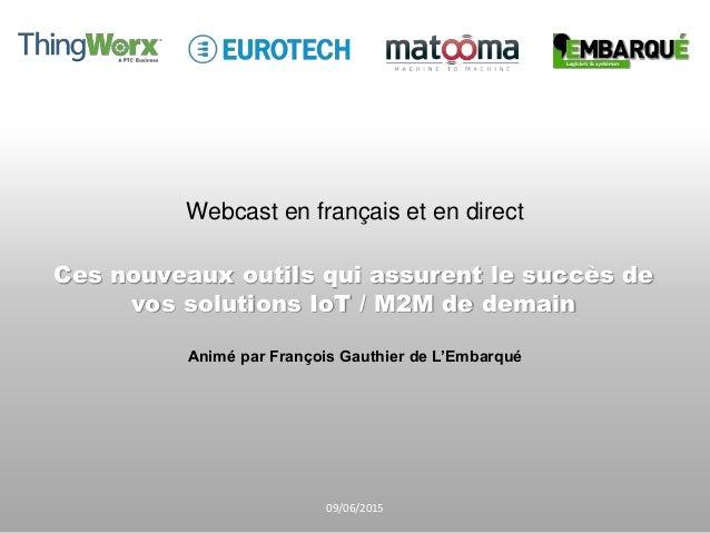 Webcast en français et en direct Ces nouveaux outils qui assurent le succès de vos solutions IoT / M2M de demain Animé par...