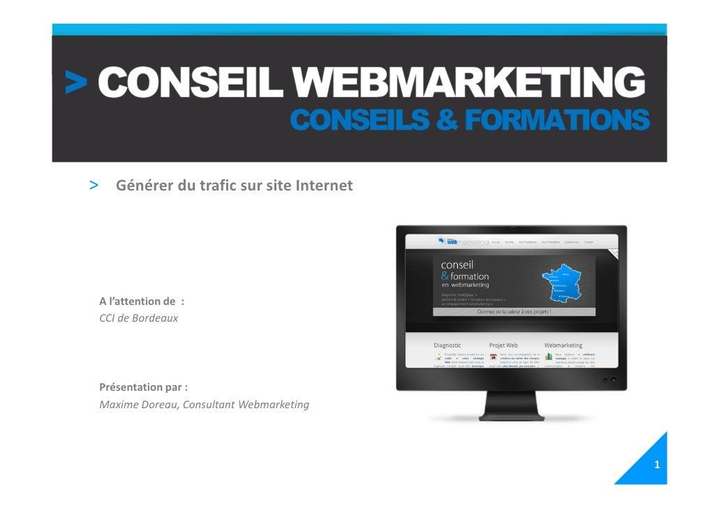 > Générer du trafic sur site Internet A l'attention de : CCI de Bordeaux Présentation par : Maxime Doreau, Consultant Webm...