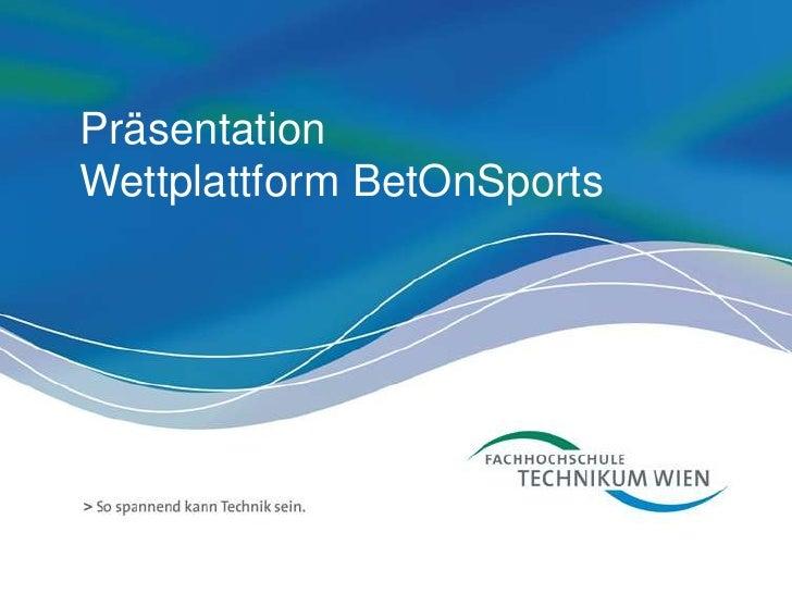 Präsentation<br />Wettplattform BetOnSports<br />