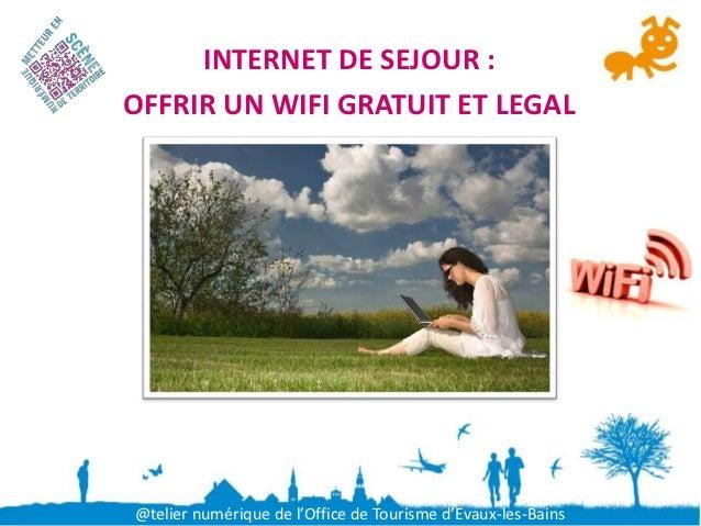 INTERNET DE SEJOUR :OFFRIR UN WIFI GRATUIT ET LEGAL@telier numérique de l'Office de Tourisme d'Evaux-les-Bains