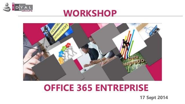 WORKSHOP  OFFICE 365 ENTREPRISE  17 Sept 2014