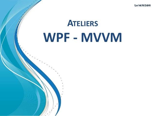 Le 14/11/2011   ATELIERSWPF - MVVM