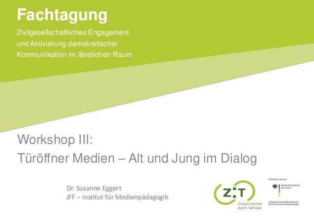 Zivilgesellschaftliches Engagement und Aktivierung demokratischer Kommunikation im ländlichen Raum Fachtagung Workshop III...