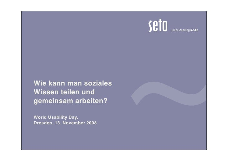 Wie kann man soziales Wissen teilen und gemeinsam arbeiten?  World Usability Day, Dresden, 13. November 2008