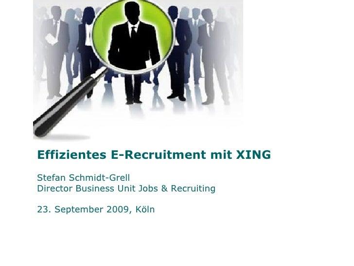 Effizientes E-Recruitment mit XING Stefan Schmidt-Grell Director Business Unit Jobs & Recruiting  23. September 2009, Köln