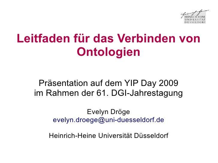 Leitfaden für das Verbinden von            Ontologien     Präsentation auf dem YIP Day 2009   im Rahmen der 61. DGI-Jahres...