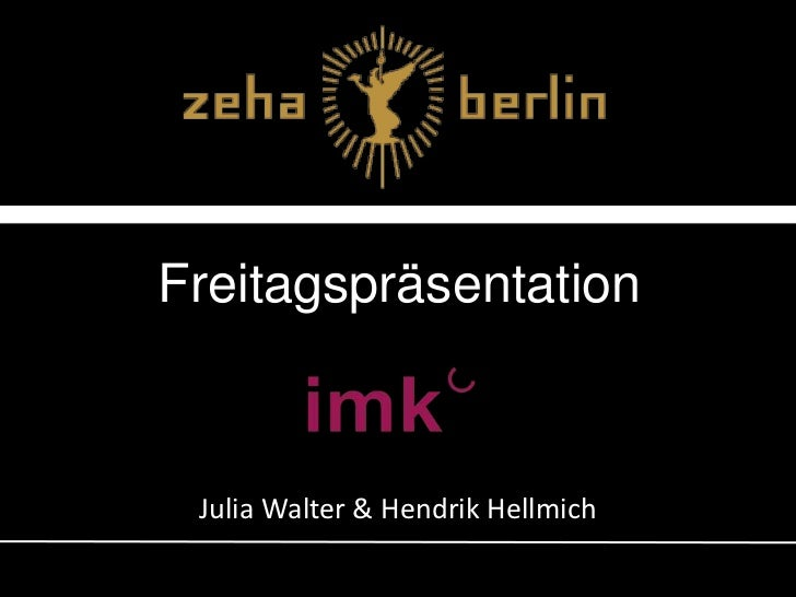 Freitagspräsentation<br />Julia Walter & Hendrik Hellmich<br />