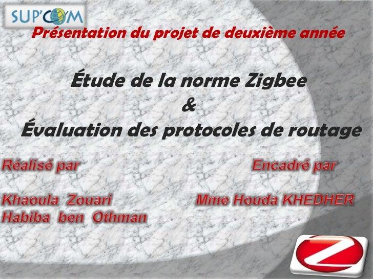 Présentation du projet de deuxième année<br />Étude de la norme Zigbee <br />&<br />Évaluation des protocoles de routage<b...