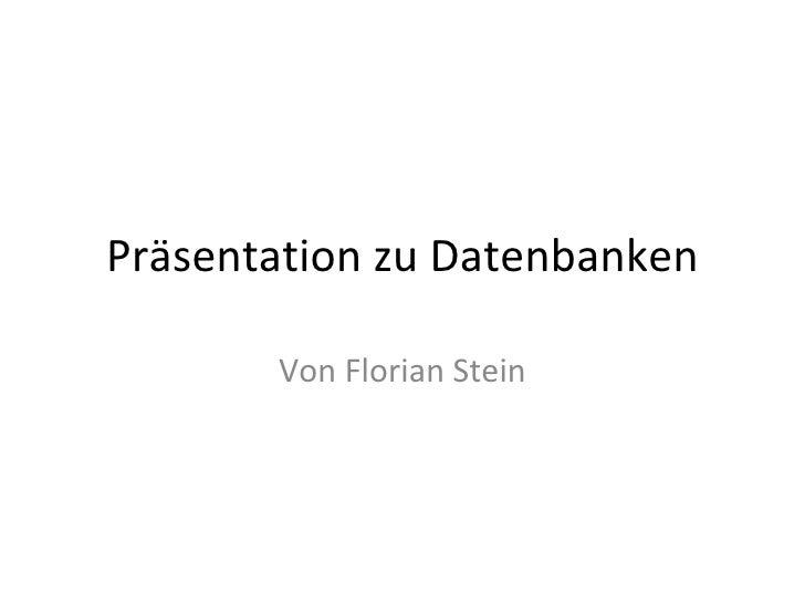 Präsentation zu Datenbanken Von Florian Stein