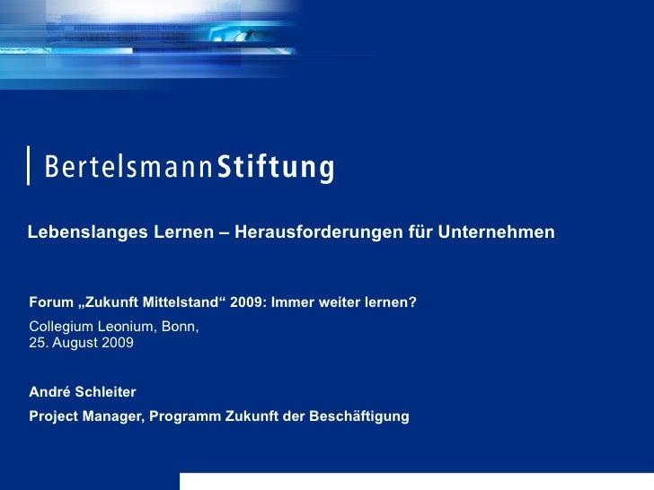 """Lebenslanges Lernen – Herausforderungen für Unternehmen  Forum """"Zukunft Mittelstand"""" 2009: Immer weiter lernen?  Collegium..."""