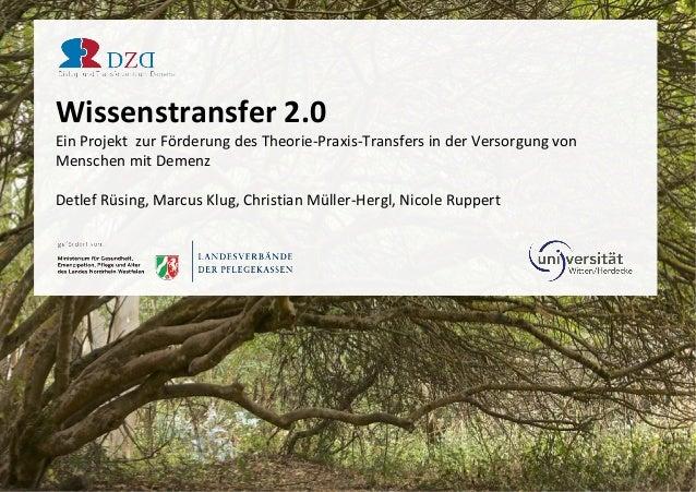 Wissenstransfer 2.0 Ein Projekt zur Förderung des Theorie-Praxis-Transfers in der Versorgung von Menschen mit Demenz Detle...