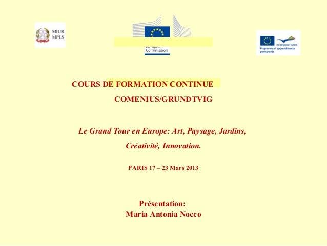 COURS DE FORMATION CONTINUE           COMENIUS/GRUNDTVIG Le Grand Tour en Europe: Art, Paysage, Jardins,              Créa...
