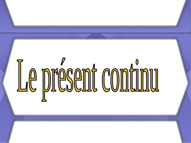 Présentdu verbe + en train de + infinitif ÊTRE Presentedel verbo + gerundio SER