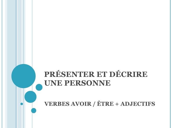 PRÉSENTER ET DÉCRIRE UNE PERSONNE VERBES AVOIR / ÊTRE + ADJECTIFS