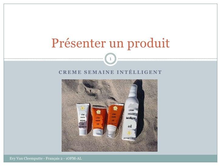 Présenter un produit                                            1                           CREME SEMAINE INTÉLLIGENTEvy V...