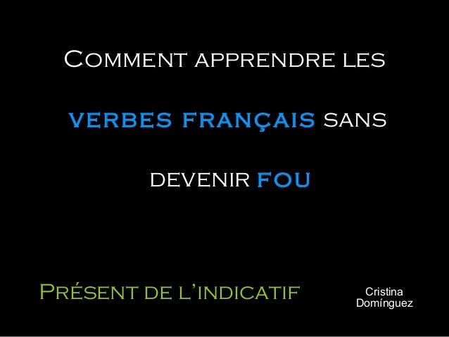 Comment apprendre lesverbes français sansdevenir fouCristinaDomínguezPrésent de l'indicatif