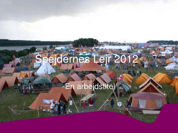 Spejdernes Lejr 2012<br />-En arbejdstitel<br />