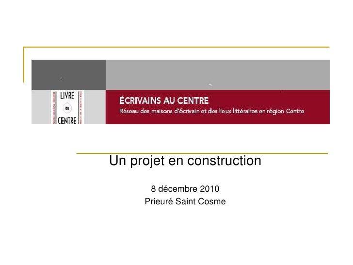Un projet en construction      8 décembre 2010     Prieuré Saint Cosme