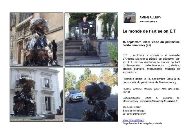 AME-GALLERY www.ame-gallery.fr Le monde de l'art selon E.T. 15 septembre 2013: Visite du patrimoine de Montmorency (95) E....