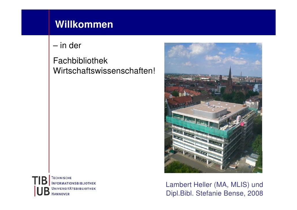 Willkommen  – in der Fachbibliothek Wirtschaftswissenschaften!                                  Lambert Heller (MA, MLIS) ...