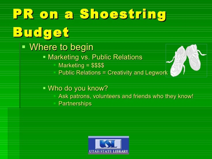 PR on a Shoestring Budget <ul><li>Where to begin </li></ul><ul><ul><ul><li>Marketing vs. Public Relations </li></ul></ul><...