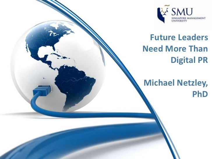 Future LeadersNeed More Than      Digital PRMichael Netzley,           PhD