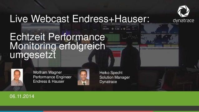 Live Webcast Endress+Hauser:  Echtzeit Performance  Monitoring erfolgreich  umgesetzt  Wolfram Wagner  Performance Enginee...