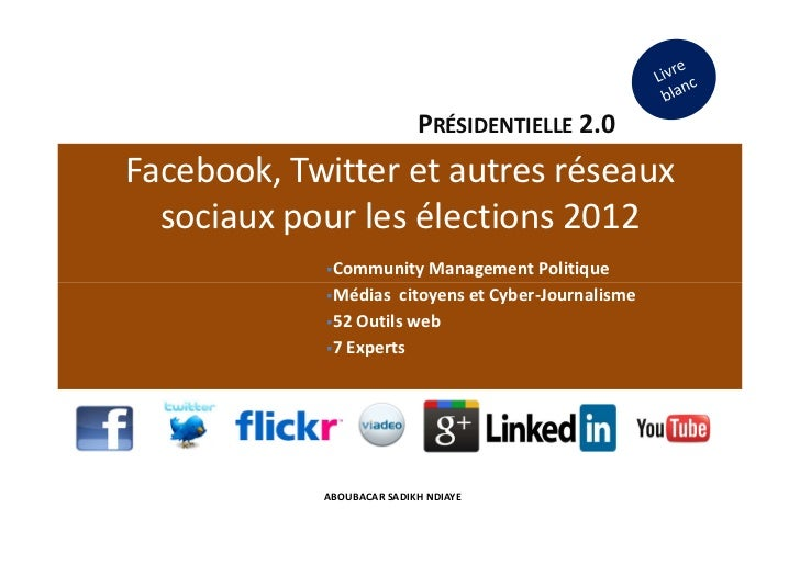 PRÉSIDENTIELLE 2.0Facebook, Twitter et autres réseaux  sociaux pour les élections 2012             Community Management Po...