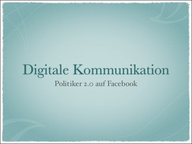Digitale Kommunikation Politiker 2.0 auf Facebook