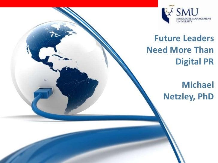 Future LeadersNeed More Than      Digital PR       Michael   Netzley, PhD