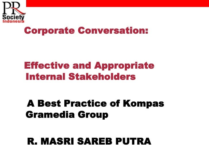 Corporate Conversation:Effective and AppropriateInternal StakeholdersA Best Practice of KompasGramedia GroupR. MASRI SAREB...