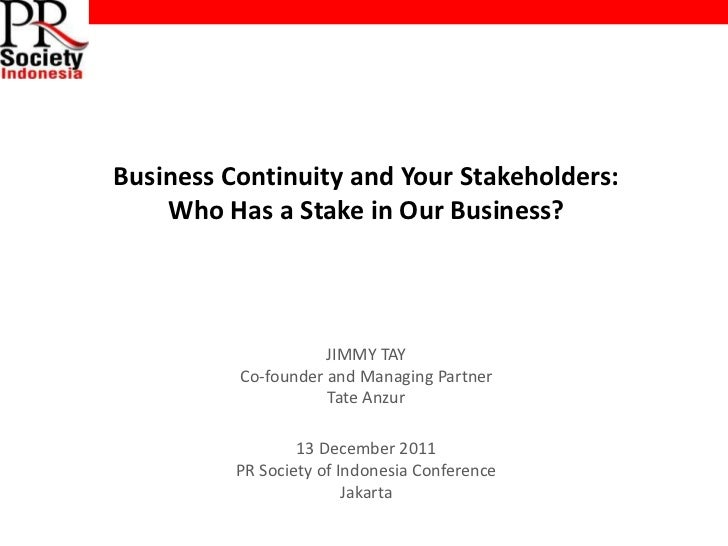 Business Continuity and Your Stakeholders:    Who Has a Stake in Our Business?                     JIMMY TAY          Co-f...