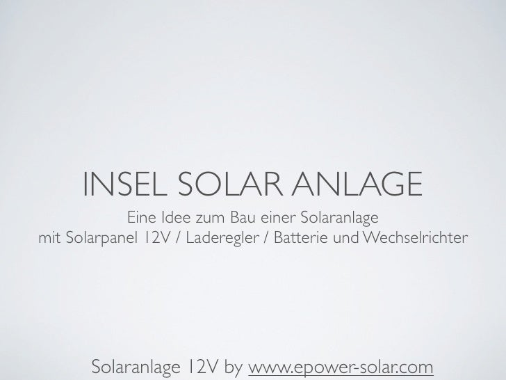 INSEL SOLAR ANLAGE            Eine Idee zum Bau einer Solaranlagemit Solarpanel 12V / Laderegler / Batterie und Wechselric...