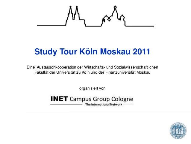 Study Tour Köln Moskau 2011 Eine Austauschkooperation der Wirtschafts- und Sozialwissenschaftlichen Fakultät der Universit...