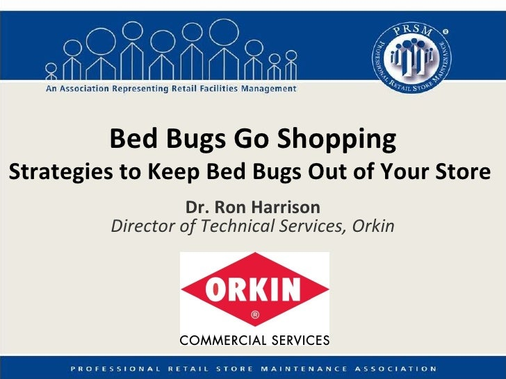 Bed Bugs Go Shopping Strategies to Keep Bed Bugs Out of Your Store   Dr. Ron Harrison Director of Technical Services, Orkin