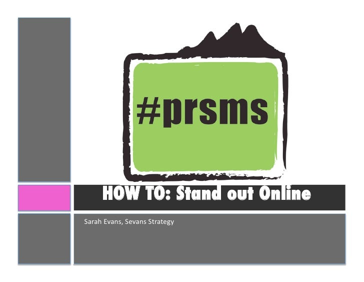 HOW TO: Stand out online (#PRSMS 2010)