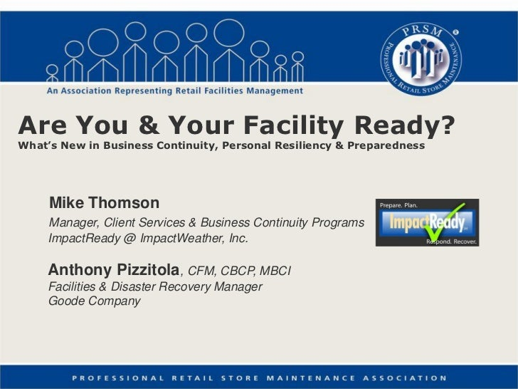 Are You & Your Facility Ready?What's New in Business Continuity, Personal Resiliency & Preparedness     Mike Thomson     M...