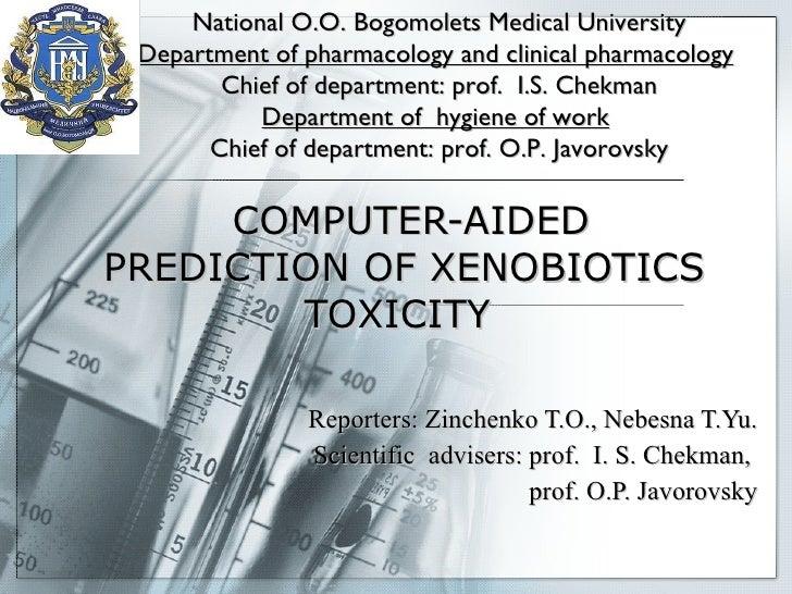 COMPUTER-AIDED PREDICTION OF XENOBIOTICS TOXICITY  Reporters:  Zinchenko T.O., Nebesna T.Yu. Scientific  advisers: prof....