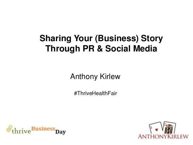 Sharing Your (Business) StoryThrough PR & Social MediaAnthony Kirlew#ThriveHealthFair