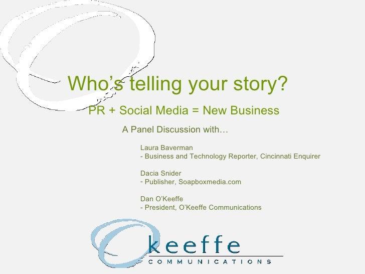 Who's telling your story? PR + Social Media = New Business <ul><li>A Panel Discussion with… </li></ul><ul><li>Laura Baverm...