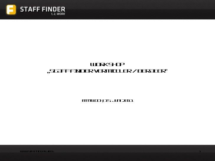 """Work Shop  """"STAFF FINDER VERMITTLER / BERATER"""" Mittwoch, 15. Juni 2011"""