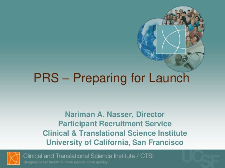 PRS – Preparing for Launch<br />Nariman A. Nasser, Director<br />Participant Recruitment Service<br />Clinical & Translati...