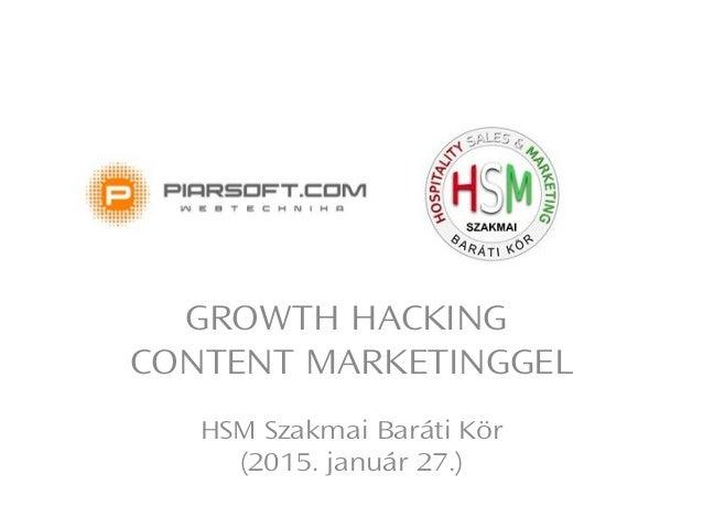 GROWTH HACKING CONTENT MARKETINGGEL HSM Szakmai Baráti Kör (2015. január 27.)
