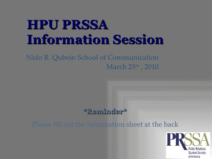 HPU PRSSA  Information Session Nido R. Qubein School of Communication March 25 th  , 2010 *Reminder* Please fill out the i...