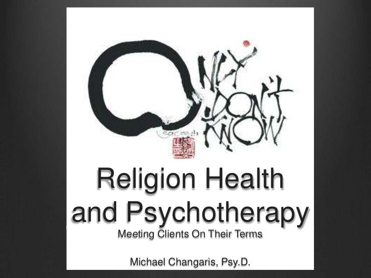 Religion Healthand Psychotherapy   Meeting Clients On Their Terms     Michael Changaris, Psy.D.